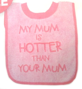 """My mum is hotter than your mum"" bib being sold by an internationally recognised baby retailer."